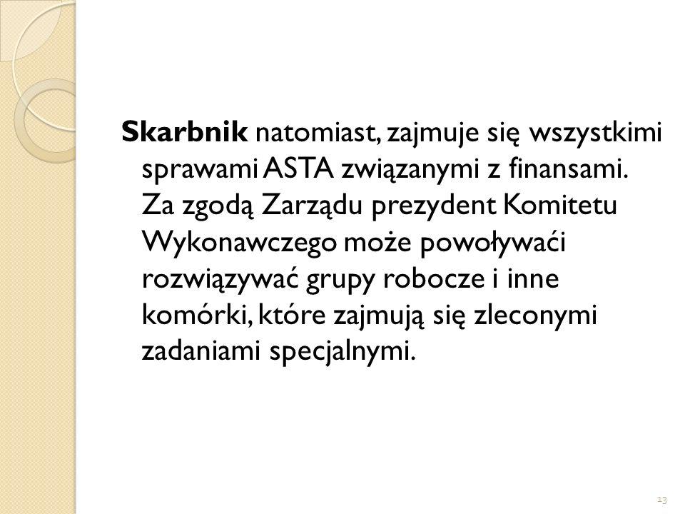 Skarbnik natomiast, zajmuje się wszystkimi sprawami ASTA związanymi z finansami.