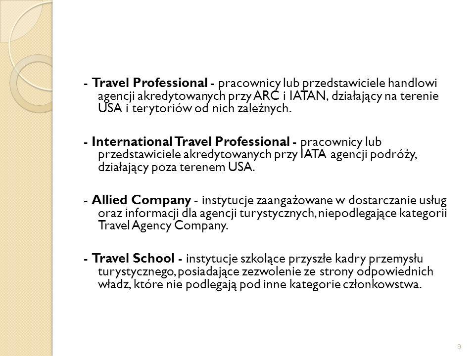 - Travel Professional - pracownicy lub przedstawiciele handlowi agencji akredytowanych przy ARC i IATAN, działający na terenie USA i terytoriów od nich zależnych.