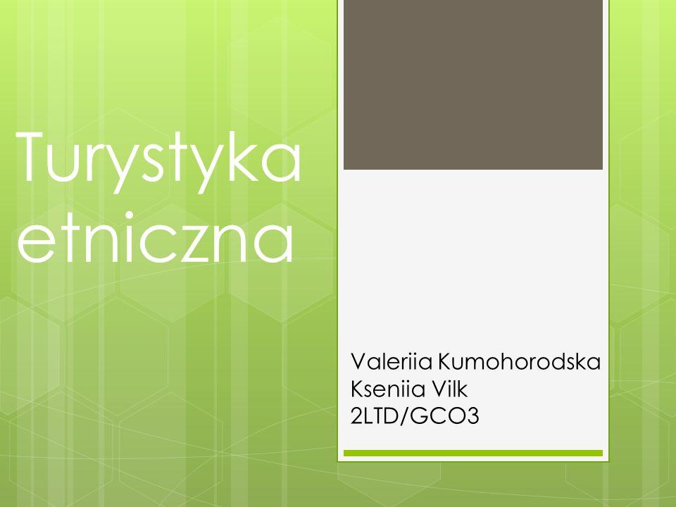 Turystyka etniczna Valeriia Kumohorodska Kseniia Vilk 2LTD/GCO3