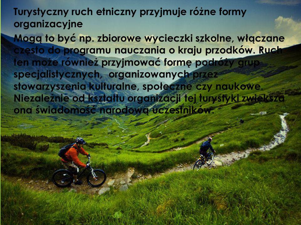 Turystyczny ruch etniczny przyjmuje różne formy organizacyjne Mogą to być np.