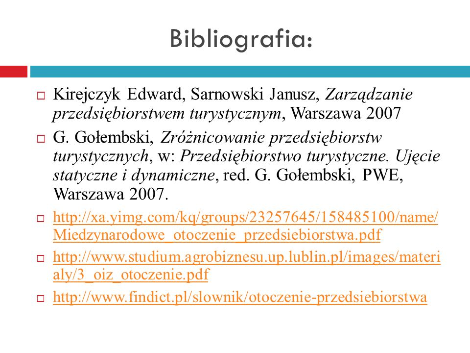 Bibliografia: Kirejczyk Edward, Sarnowski Janusz, Zarządzanie przedsiębiorstwem turystycznym, Warszawa 2007.