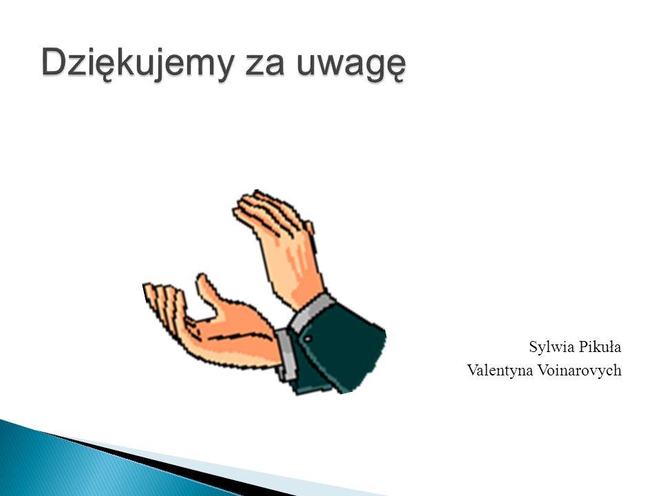 Dziękujemy za uwagę Sylwia Pikuła Valentyna Voinarovych