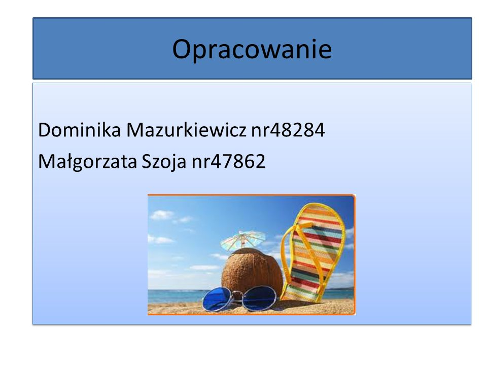 Opracowanie Dominika Mazurkiewicz nr48284 Małgorzata Szoja nr47862