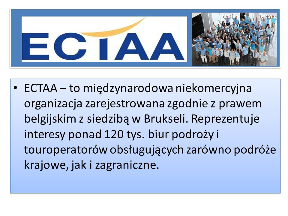 ECTAA – to międzynarodowa niekomercyjna organizacja zarejestrowana zgodnie z prawem belgijskim z siedzibą w Brukseli.