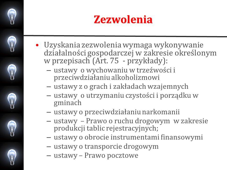 Zezwolenia Uzyskania zezwolenia wymaga wykonywanie działalności gospodarczej w zakresie określonym w przepisach (Art. 75 - przykłady):