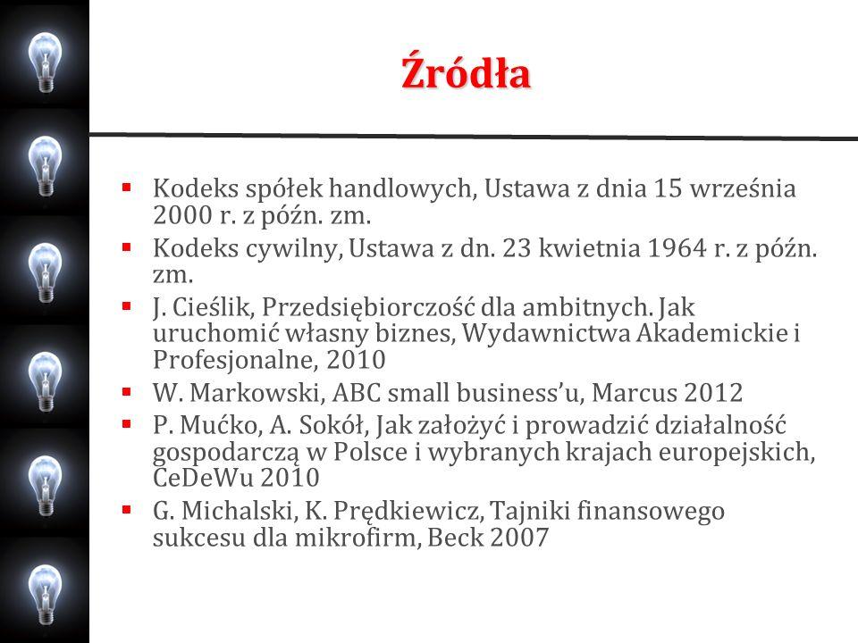 Źródła Kodeks spółek handlowych, Ustawa z dnia 15 września 2000 r. z późn. zm. Kodeks cywilny, Ustawa z dn. 23 kwietnia 1964 r. z późn. zm.