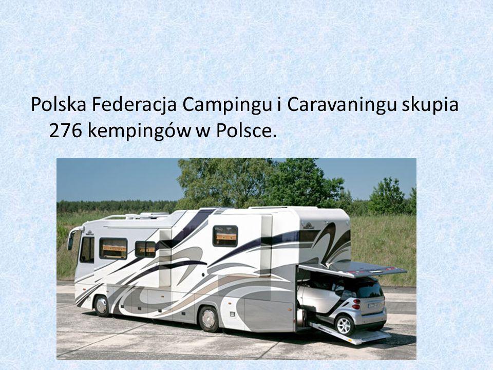Polska Federacja Campingu i Caravaningu skupia 276 kempingów w Polsce.
