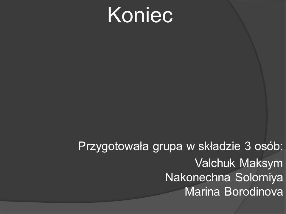 Koniec Przygotowała grupa w składzie 3 osób: Valchuk Maksym Nakonechna Solomiya Marina Borodinova