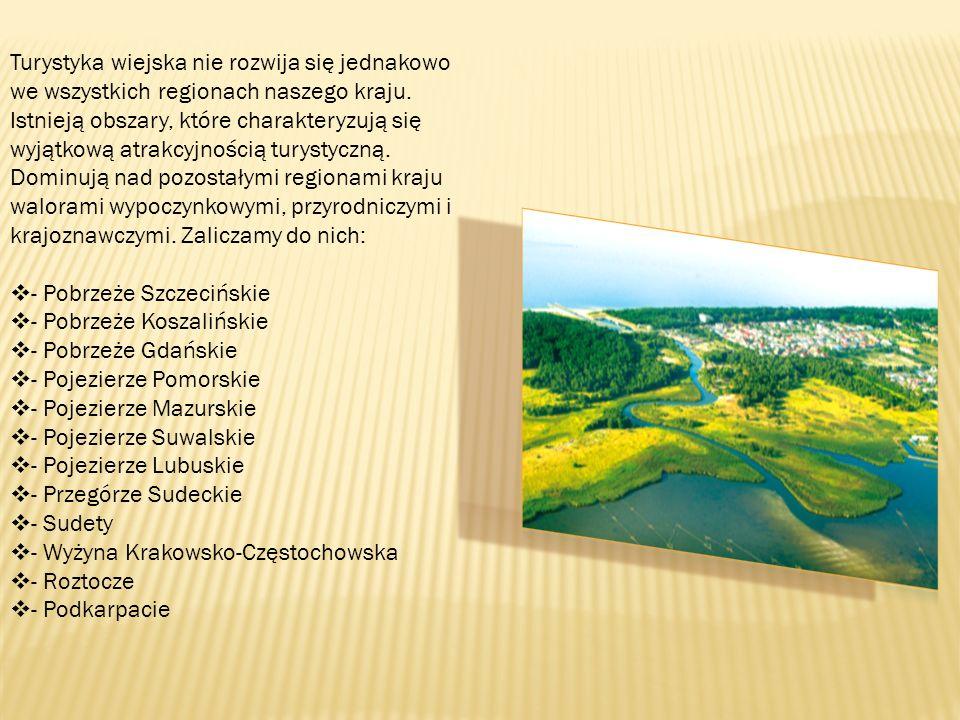 Turystyka wiejska nie rozwija się jednakowo we wszystkich regionach naszego kraju. Istnieją obszary, które charakteryzują się wyjątkową atrakcyjnością turystyczną. Dominują nad pozostałymi regionami kraju walorami wypoczynkowymi, przyrodniczymi i krajoznawczymi. Zaliczamy do nich: