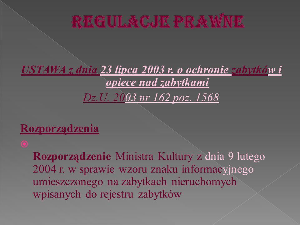 Regulacje prawneUSTAWA z dnia 23 lipca 2003 r. o ochronie zabytków i opiece nad zabytkami. Dz.U. 2003 nr 162 poz. 1568.