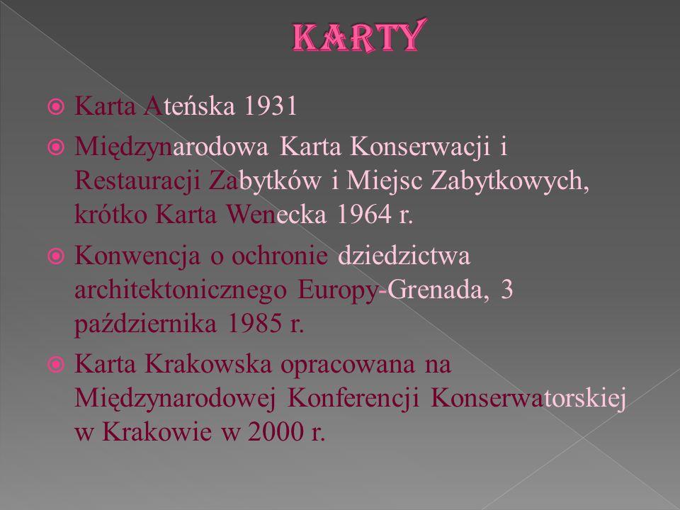 KartyKarta Ateńska 1931. Międzynarodowa Karta Konserwacji i Restauracji Zabytków i Miejsc Zabytkowych, krótko Karta Wenecka 1964 r.