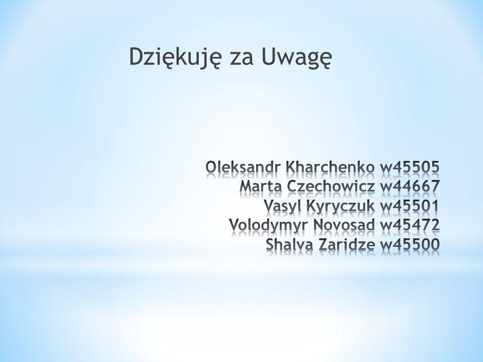 Dziękuję za UwagęOleksandr Kharchenko w45505 Marta Czechowicz w44667 Vasyl Kyryczuk w45501 Volodymyr Novosad w45472 Shalva Zaridze w45500.