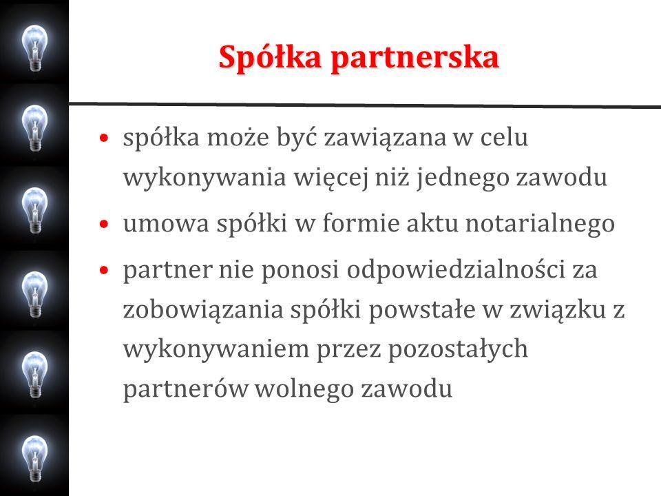 Spółka partnerskaspółka może być zawiązana w celu wykonywania więcej niż jednego zawodu. umowa spółki w formie aktu notarialnego.