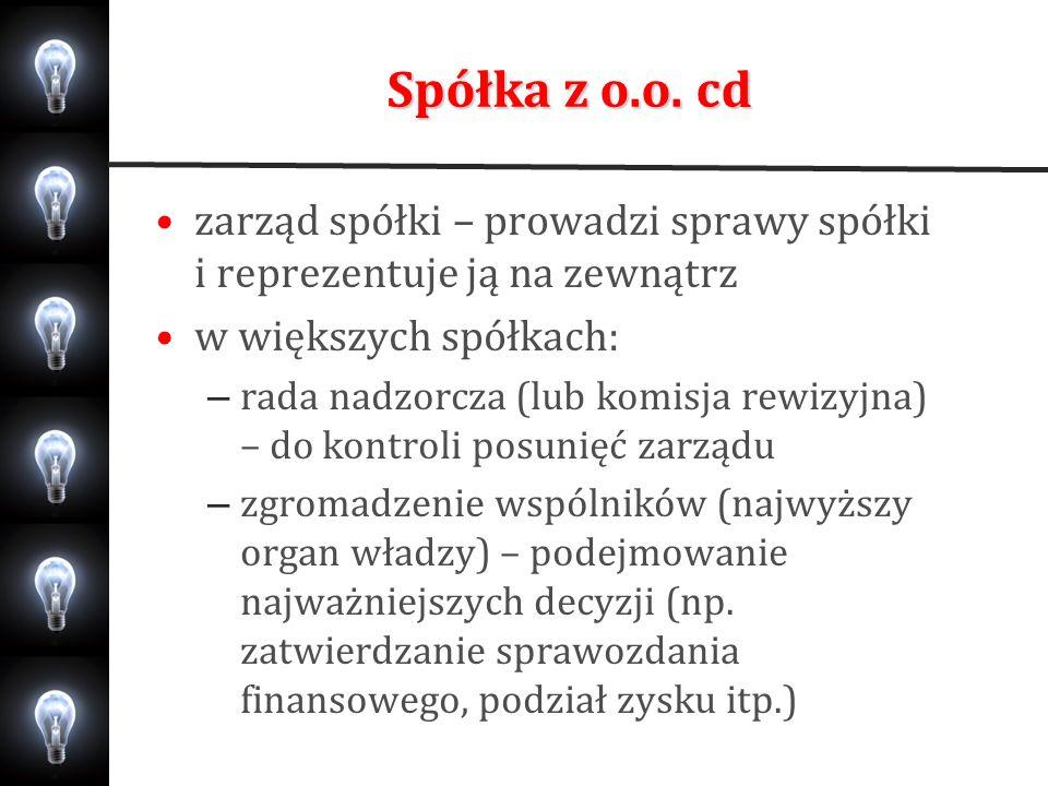 Spółka z o.o. cd zarząd spółki – prowadzi sprawy spółki i reprezentuje ją na zewnątrz. w większych spółkach: