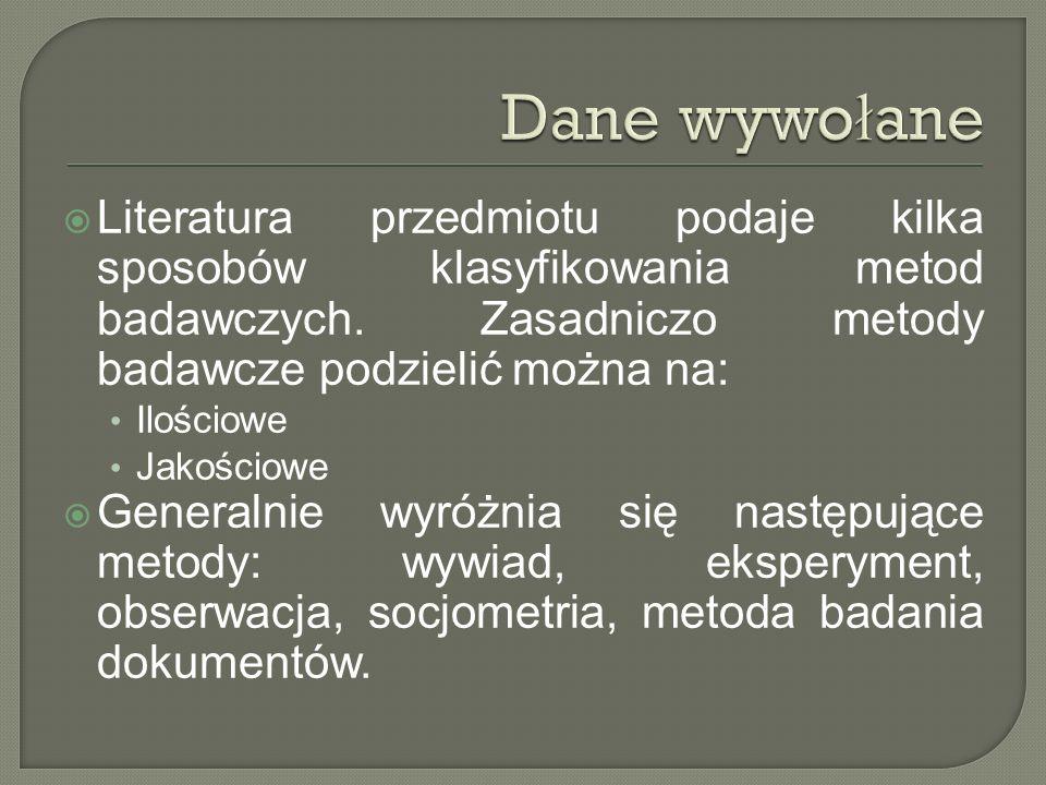 Dane wywołane Literatura przedmiotu podaje kilka sposobów klasyfikowania metod badawczych. Zasadniczo metody badawcze podzielić można na: