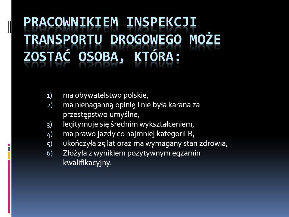 Pracownikiem Inspekcji Transportu Drogowego może zostać osoba, która: