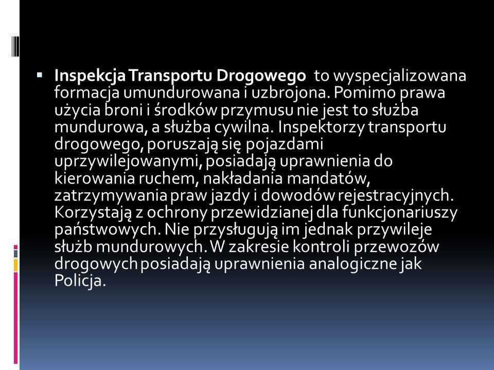 Inspekcja Transportu Drogowego to wyspecjalizowana formacja umundurowana i uzbrojona.