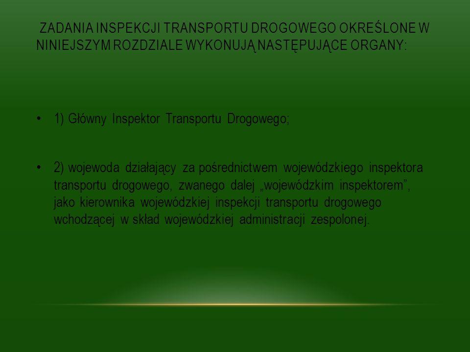 Zadania Inspekcji Transportu Drogowego określone w niniejszym rozdziale wykonują następujące organy: