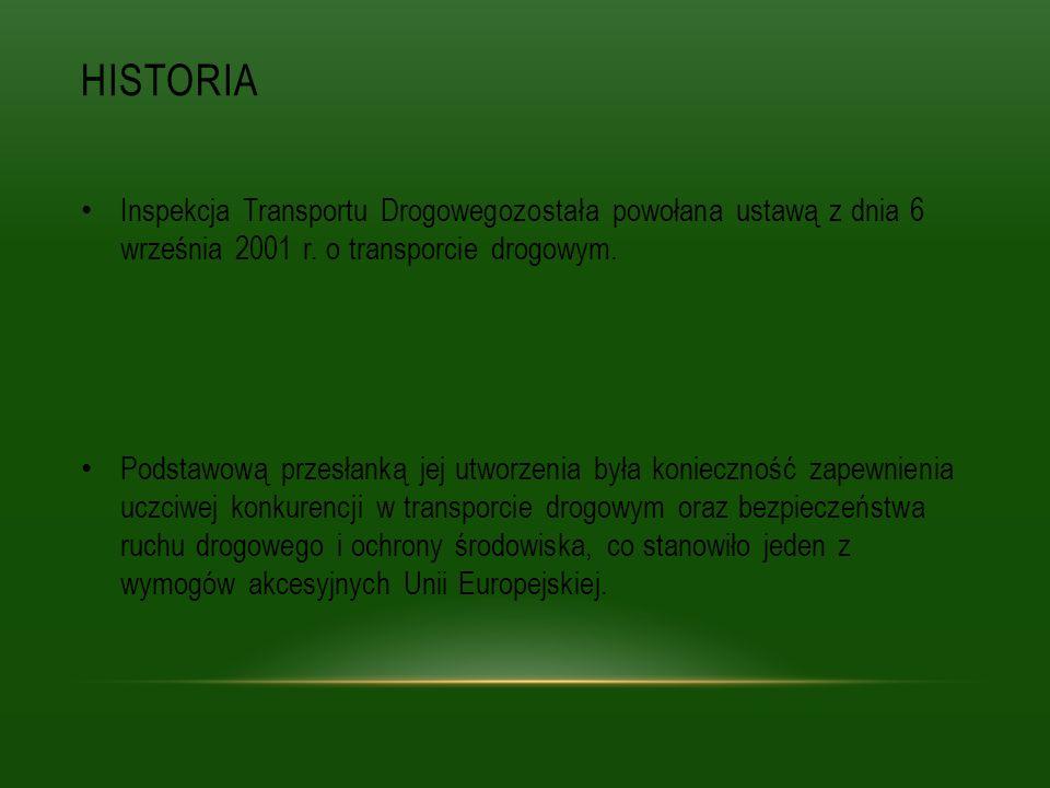 Historia Inspekcja Transportu Drogowegozostała powołana ustawą z dnia 6 września 2001 r. o transporcie drogowym.
