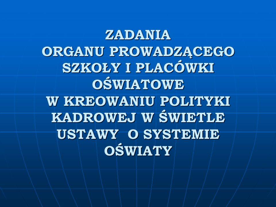 ZADANIA ORGANU PROWADZĄCEGO SZKOŁY I PLACÓWKI OŚWIATOWE W KREOWANIU POLITYKI KADROWEJ W ŚWIETLE USTAWY O SYSTEMIE OŚWIATY