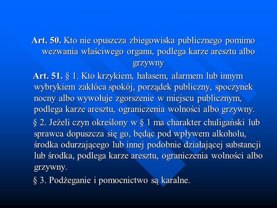 Art. 50. Kto nie opuszcza zbiegowiska publicznego pomimo wezwania właściwego organu, podlega karze aresztu albo grzywny