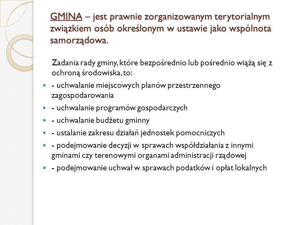GMINA – jest prawnie zorganizowanym terytorialnym związkiem osób określonym w ustawie jako wspólnota samorządowa.