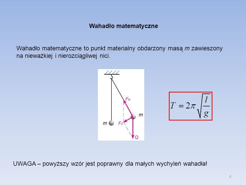 Wahadło matematyczne Wahadło matematyczne to punkt materialny obdarzony masą m zawieszony na nieważkiej i nierozciągliwej nici.