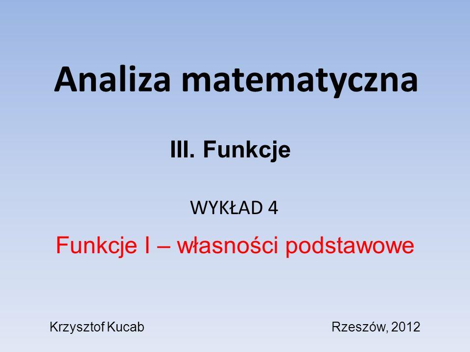 Analiza matematyczna III. Funkcje Funkcje I – własności podstawowe