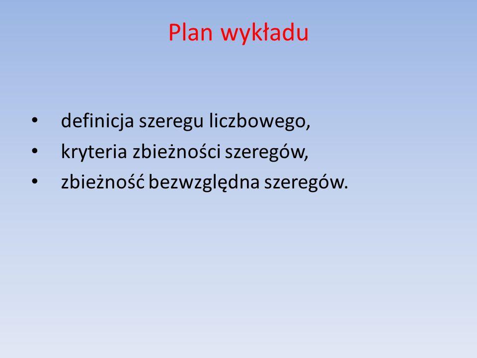 Plan wykładu definicja szeregu liczbowego,
