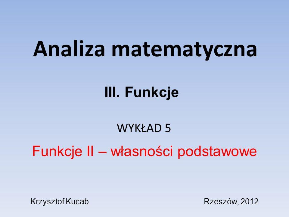 Analiza matematyczna III. Funkcje Funkcje II – własności podstawowe