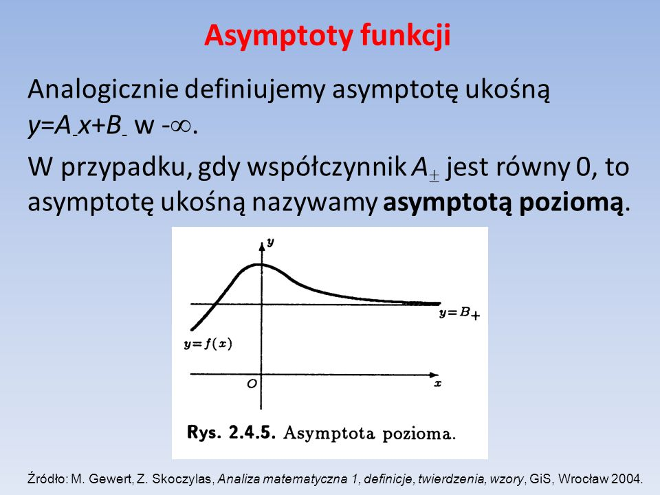 Asymptoty funkcji Analogicznie definiujemy asymptotę ukośną y=A-x+B- w -.