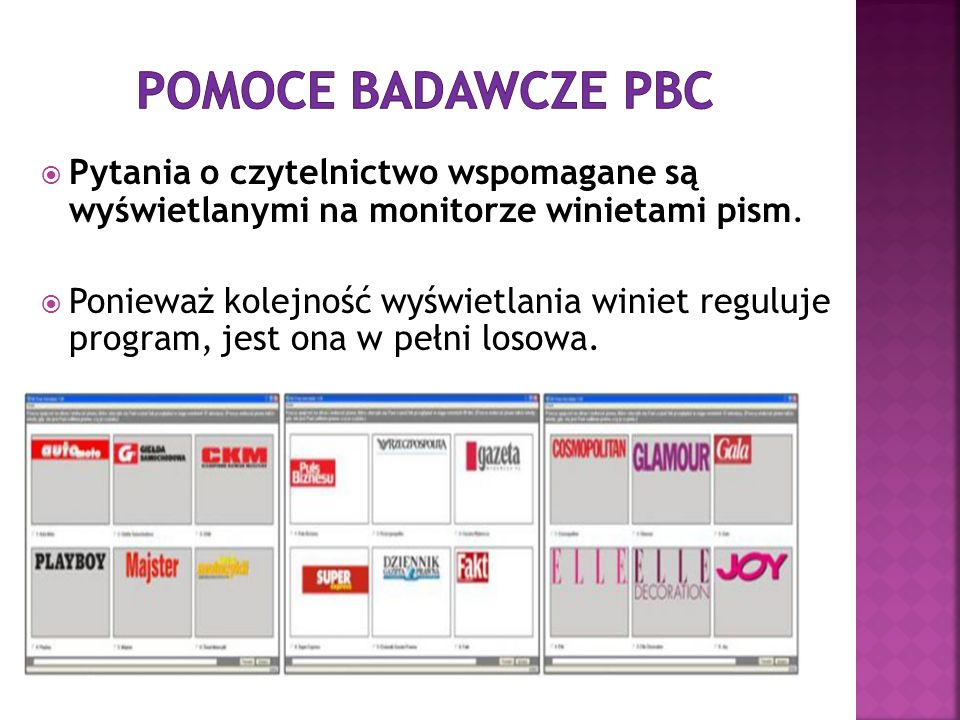 POMOCE BADAWCZE PBC Pytania o czytelnictwo wspomagane są wyświetlanymi na monitorze winietami pism.