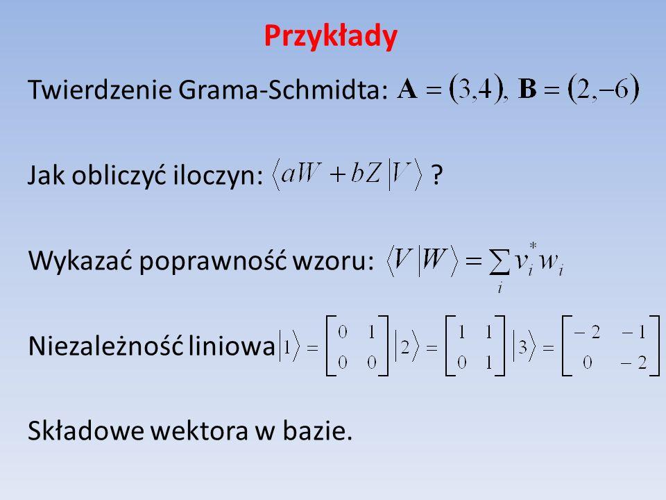 Przykłady Twierdzenie Grama-Schmidta: Jak obliczyć iloczyn: .