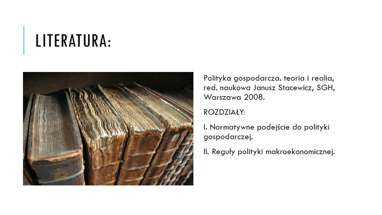 Literatura: Polityka gospodarcza. teoria i realia, red. naukowa Janusz Stacewicz, SGH, Warszawa 2008.