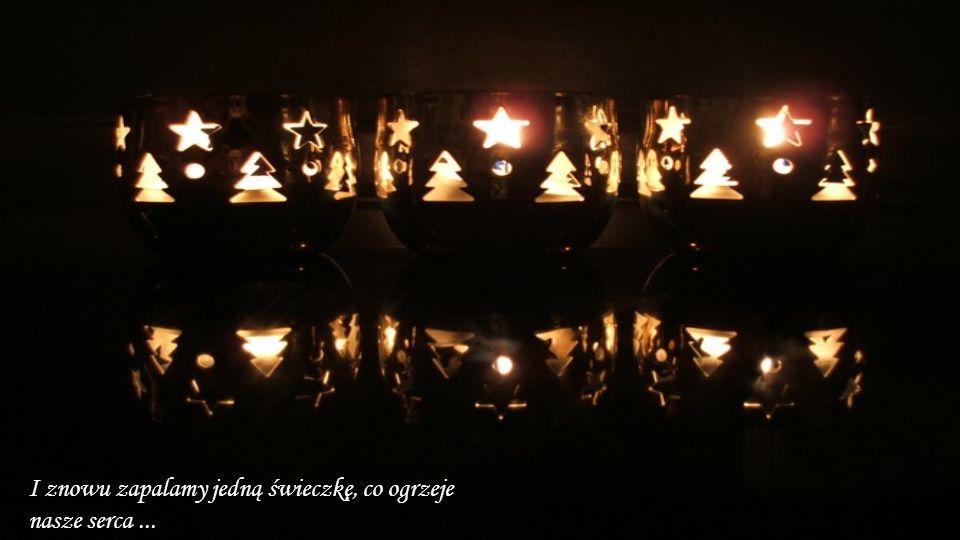 I znowu zapalamy jedną świeczkę, co ogrzeje nasze serca ...