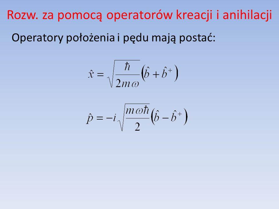 Rozw. za pomocą operatorów kreacji i anihilacji