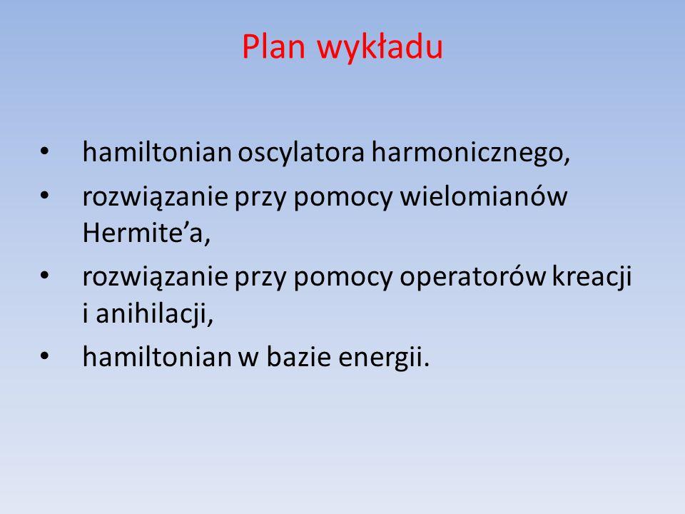 Plan wykładu hamiltonian oscylatora harmonicznego,