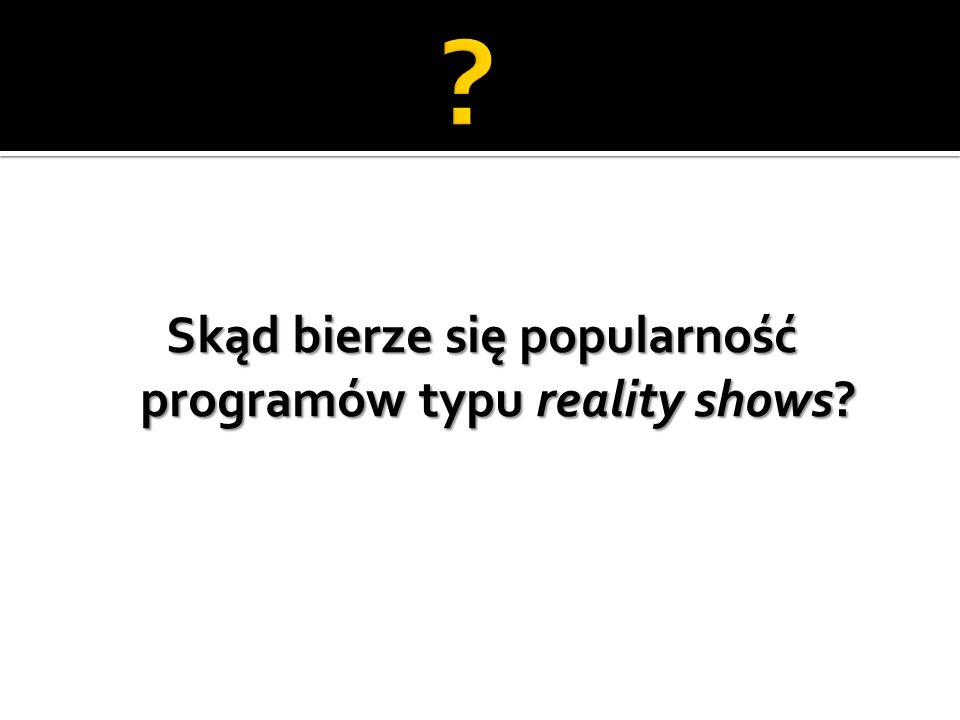 Skąd bierze się popularność programów typu reality shows