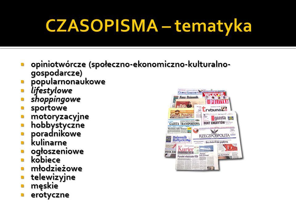 CZASOPISMA – tematykaopiniotwórcze (społeczno-ekonomiczno-kulturalno-gospodarcze) popularnonaukowe.