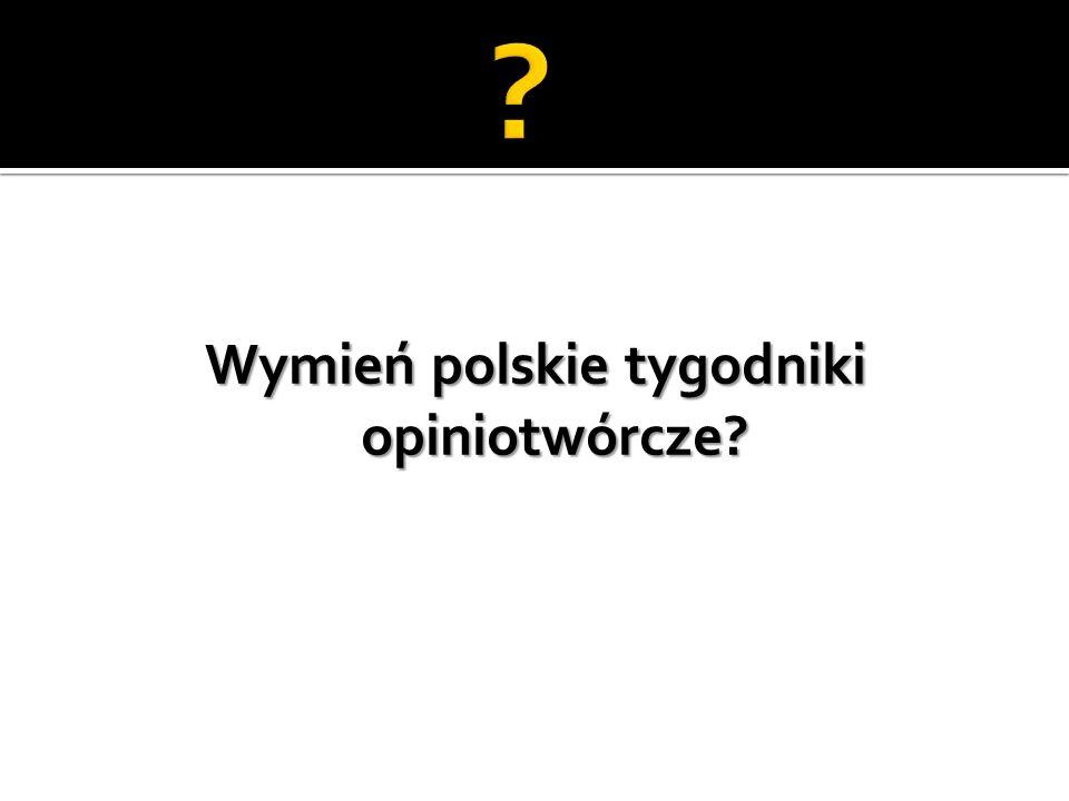 Wymień polskie tygodniki opiniotwórcze