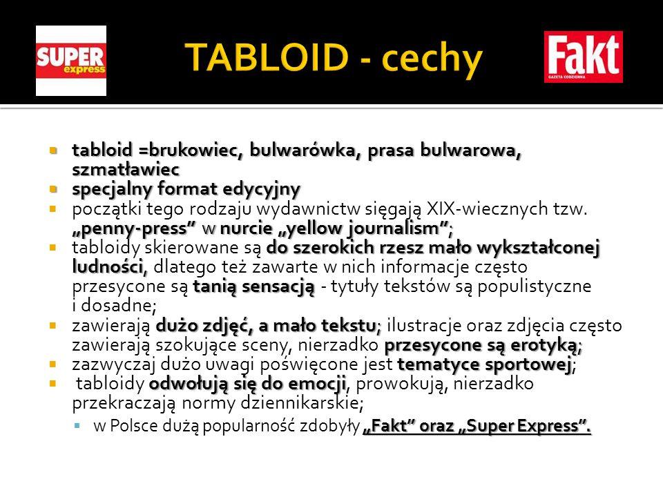 TABLOID - cechytabloid =brukowiec, bulwarówka, prasa bulwarowa, szmatławiec. specjalny format edycyjny.