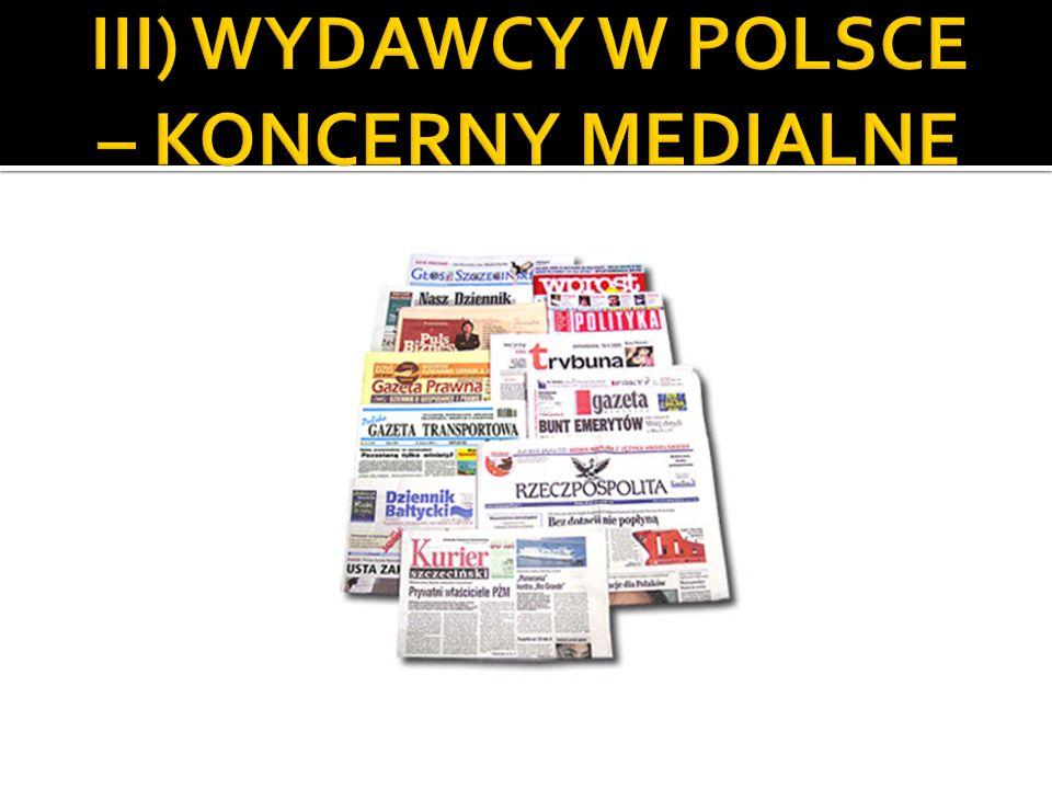 III) WYDAWCY W POLSCE – KONCERNY MEDIALNE