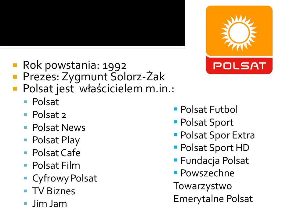 Prezes: Zygmunt Solorz-Żak Polsat jest właścicielem m.in.: