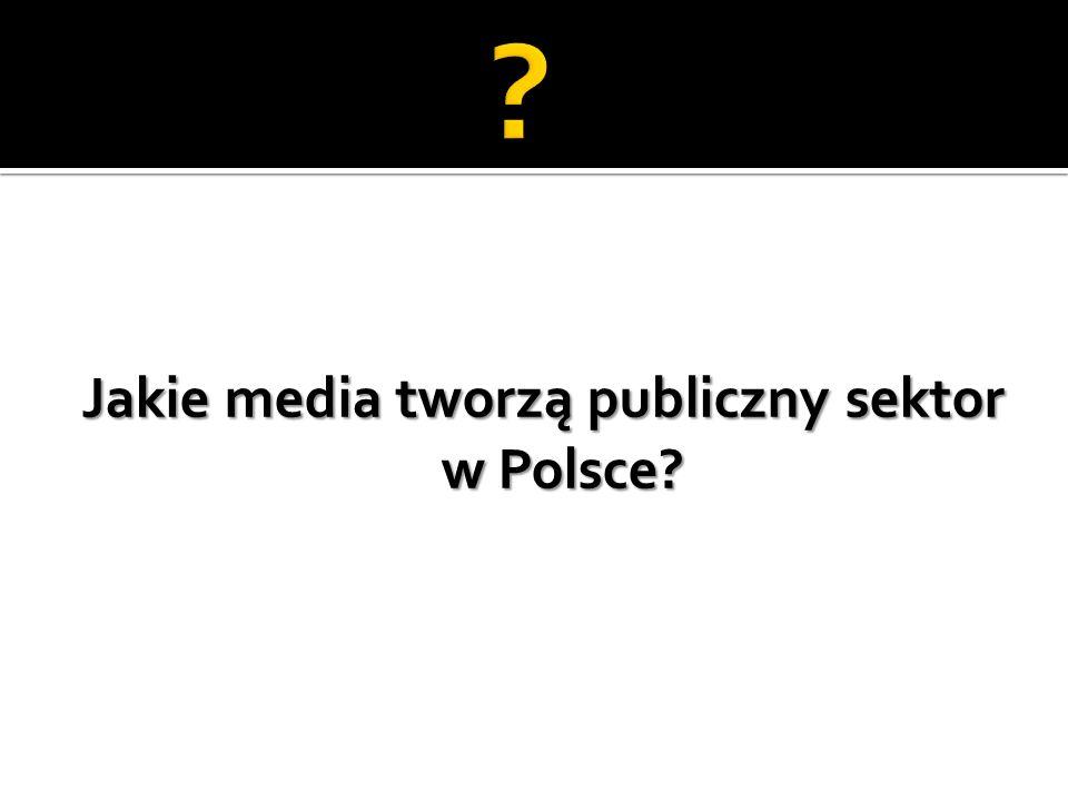 Jakie media tworzą publiczny sektor w Polsce