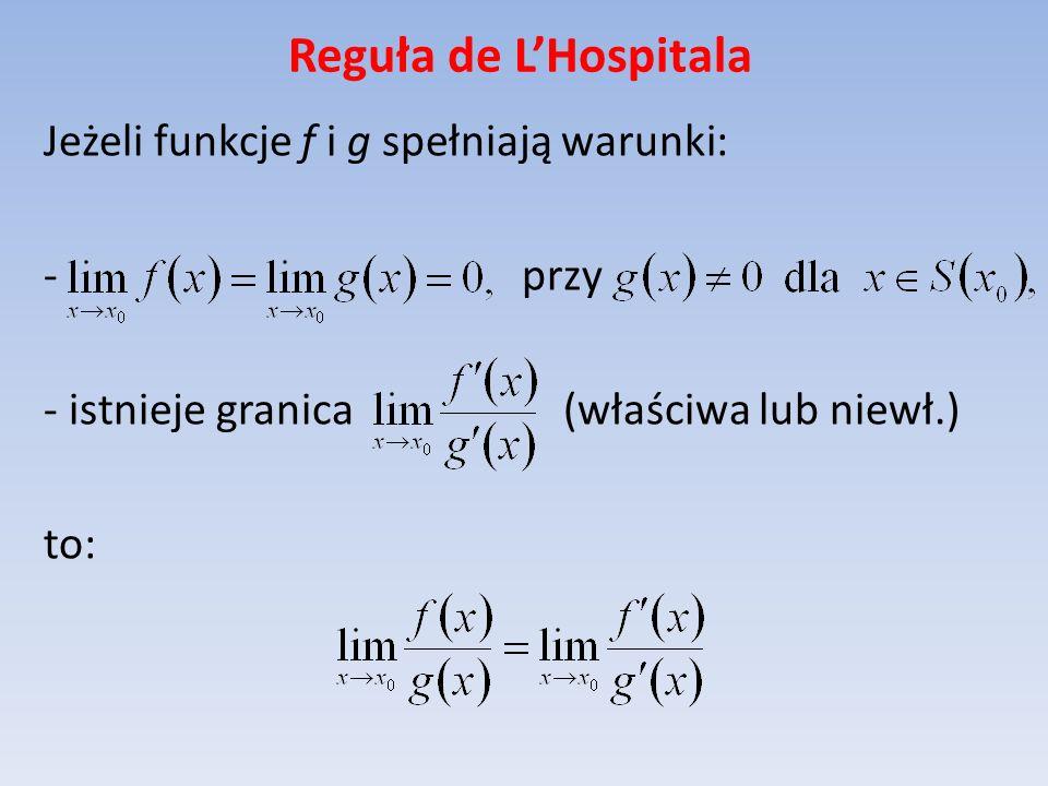 Reguła de L'Hospitala Jeżeli funkcje f i g spełniają warunki: przy