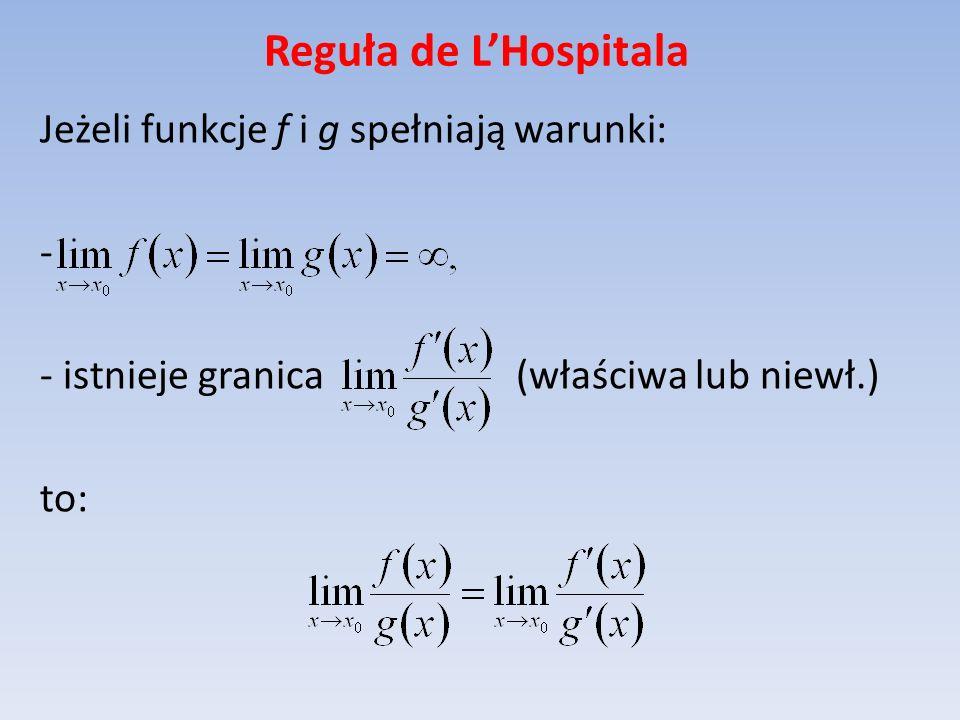Reguła de L'Hospitala Jeżeli funkcje f i g spełniają warunki: