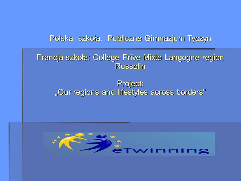 """Polska szkoła: Publiczne Gimnazjum Tyczyn Francja szkoła: College Prive Mixte Langogne region Russolin Project: """"Our regions and lifestyles across borders"""
