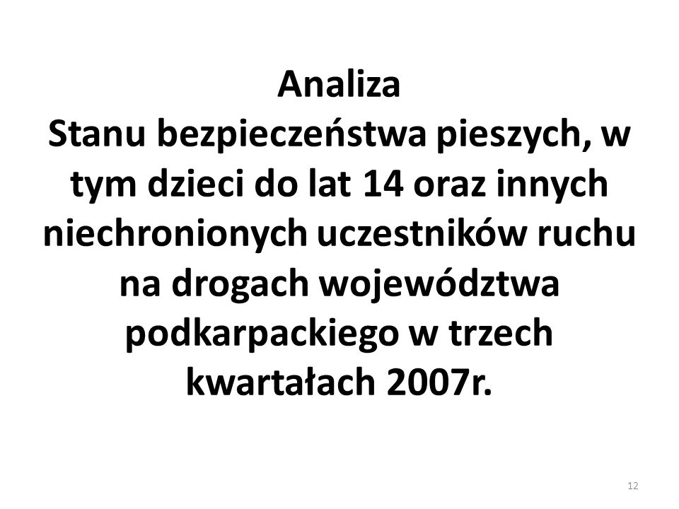 Analiza Stanu bezpieczeństwa pieszych, w tym dzieci do lat 14 oraz innych niechronionych uczestników ruchu na drogach województwa podkarpackiego w trzech kwartałach 2007r.