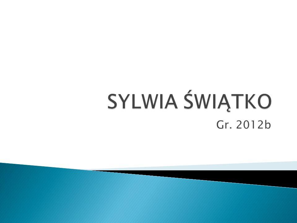 SYLWIA ŚWIĄTKO Gr. 2012b