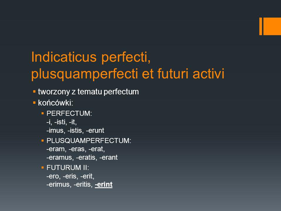 Indicaticus perfecti, plusquamperfecti et futuri activi